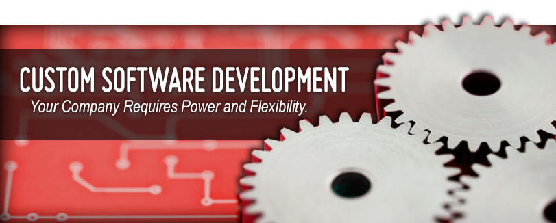 Custom Software Development - Your Company Requires Power and Flexibility.