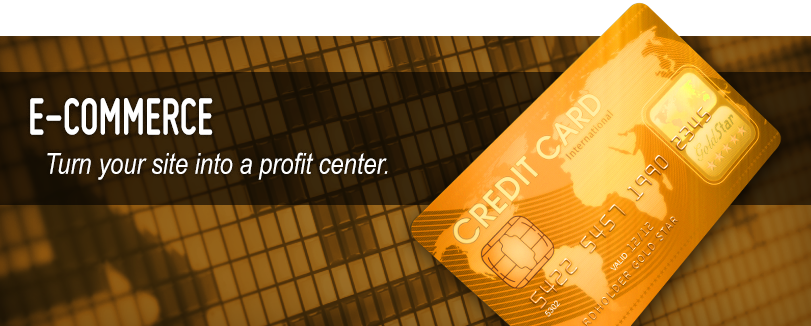 E-Commerce - Turn your site into a profit center.