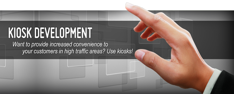 Kiosk Development - Want to provide increased convenience to your customers in high traffic areas?  Use kiosks!